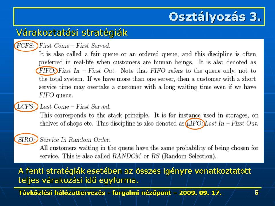 Távközlési hálózattervezés - forgalmi nézőpont – 2009. 09. 17. 5 Osztályozás 3. Várakoztatási stratégiák A fenti stratégiák esetében az összes igényre