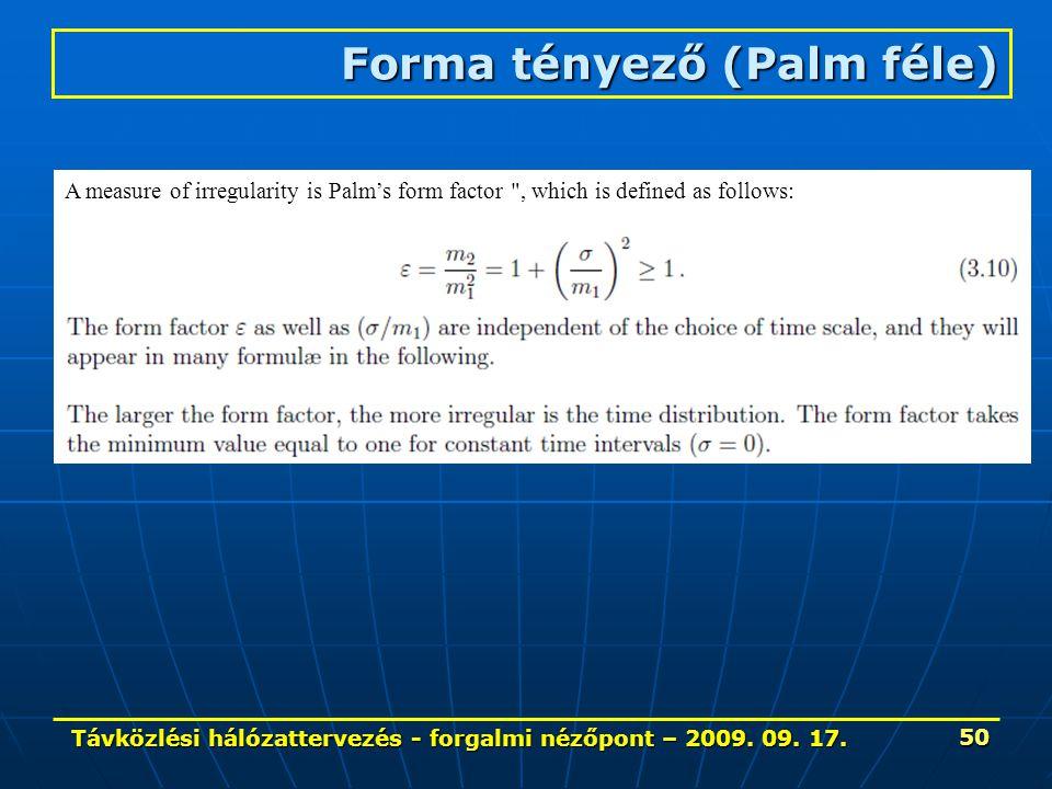 Távközlési hálózattervezés - forgalmi nézőpont – 2009. 09. 17. 50 Forma tényező (Palm féle) A measure of irregularity is Palm's form factor
