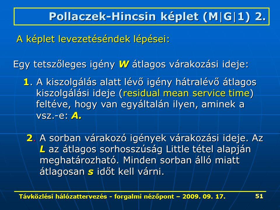 Távközlési hálózattervezés - forgalmi nézőpont – 2009. 09. 17. 51 Pollaczek-Hincsin képlet (M|G|1) 2. A képlet levezetéséndek lépései: Egy tetszőleges