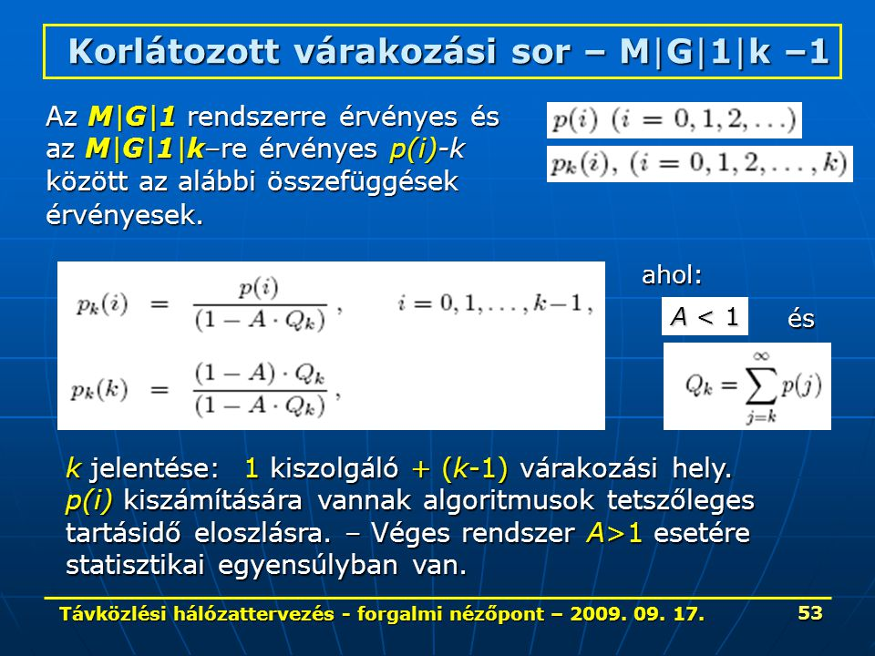 Távközlési hálózattervezés - forgalmi nézőpont – 2009. 09. 17. 53 Korlátozott várakozási sor – M|G|1|k –1 Az M|G|1 rendszerre érvényes és az M|G|1|k–r