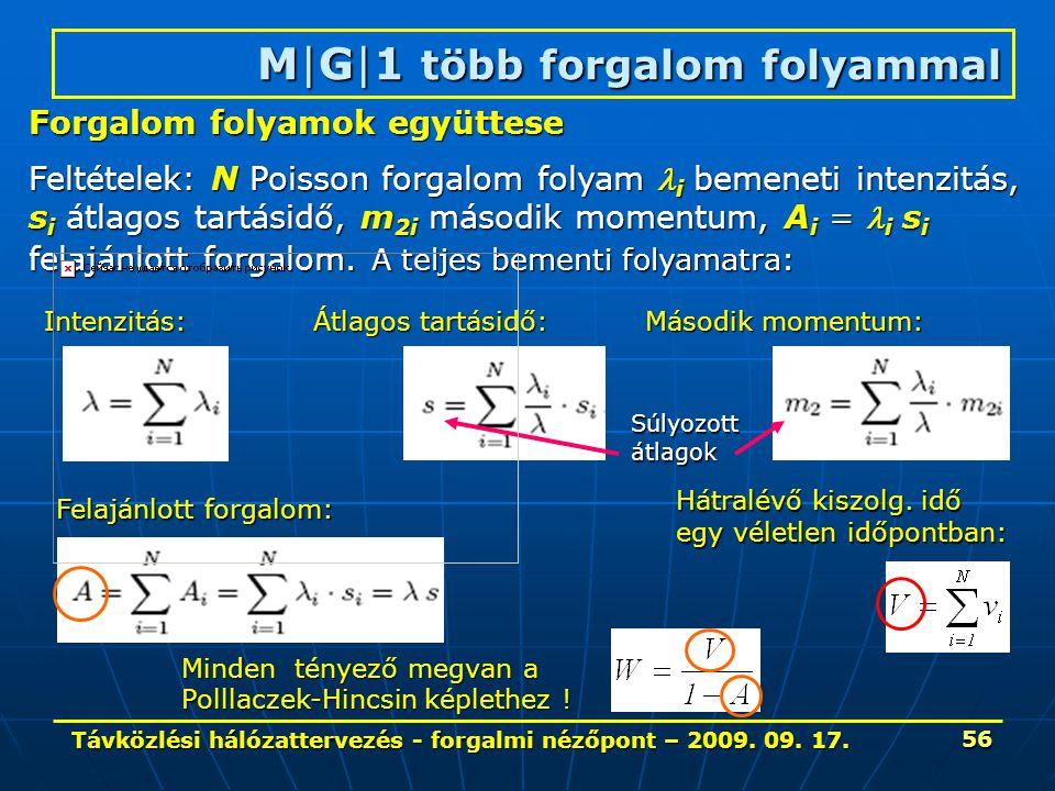 Távközlési hálózattervezés - forgalmi nézőpont – 2009. 09. 17. 56 M|G|1 több forgalom folyammal Forgalom folyamok együttese Feltételek: N Poisson forg