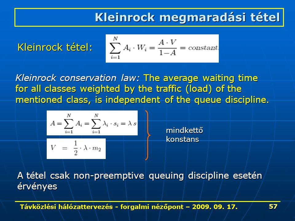 Távközlési hálózattervezés - forgalmi nézőpont – 2009. 09. 17. 57 Kleinrock megmaradási tétel Kleinrock tétel: Kleinrock conservation law: The average