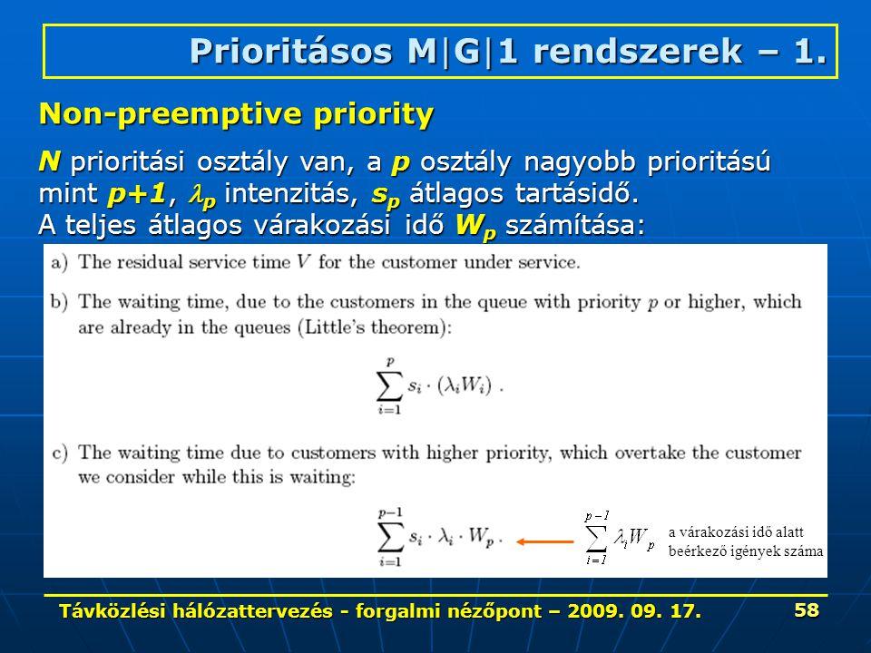 Távközlési hálózattervezés - forgalmi nézőpont – 2009. 09. 17. 58 Prioritásos M|G|1 rendszerek – 1. Non-preemptive priority N prioritási osztály van,
