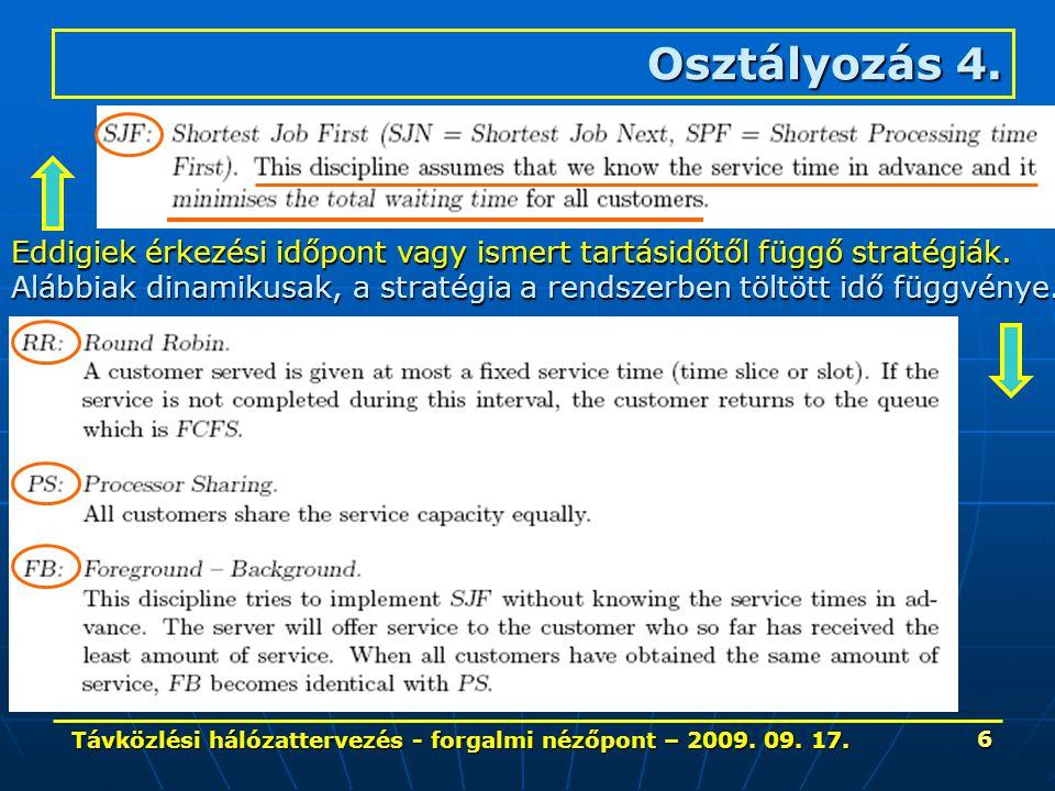 Távközlési hálózattervezés - forgalmi nézőpont – 2009. 09. 17. 6 Osztályozás 4. Eddigiek érkezési időpont vagy ismert tartásidőtől függő stratégiák. A