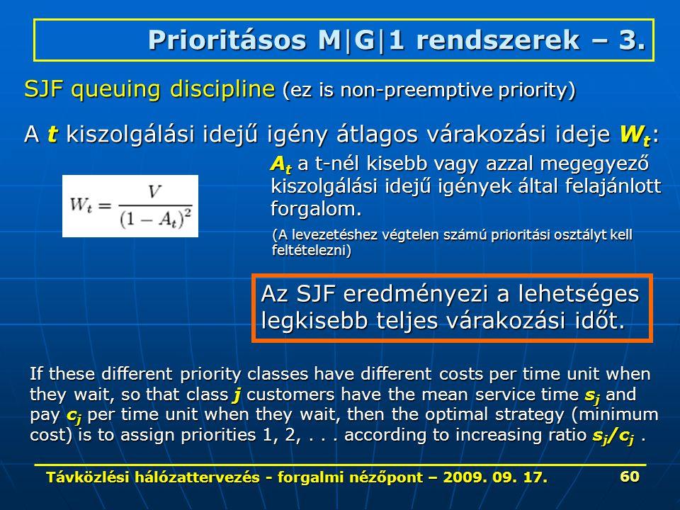 Távközlési hálózattervezés - forgalmi nézőpont – 2009. 09. 17. 60 SJF queuing discipline (ez is non-preemptive priority) A t kiszolgálási idejű igény