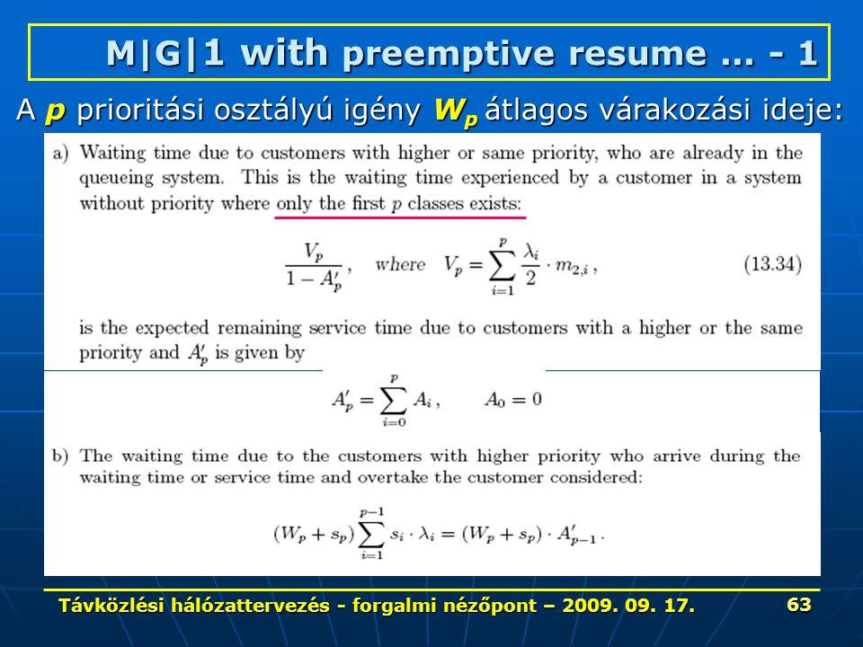 Távközlési hálózattervezés - forgalmi nézőpont – 2009. 09. 17. 63 M|G |1 with preemptive resume... - 1 A p prioritási osztályú igény W p átlagos várak