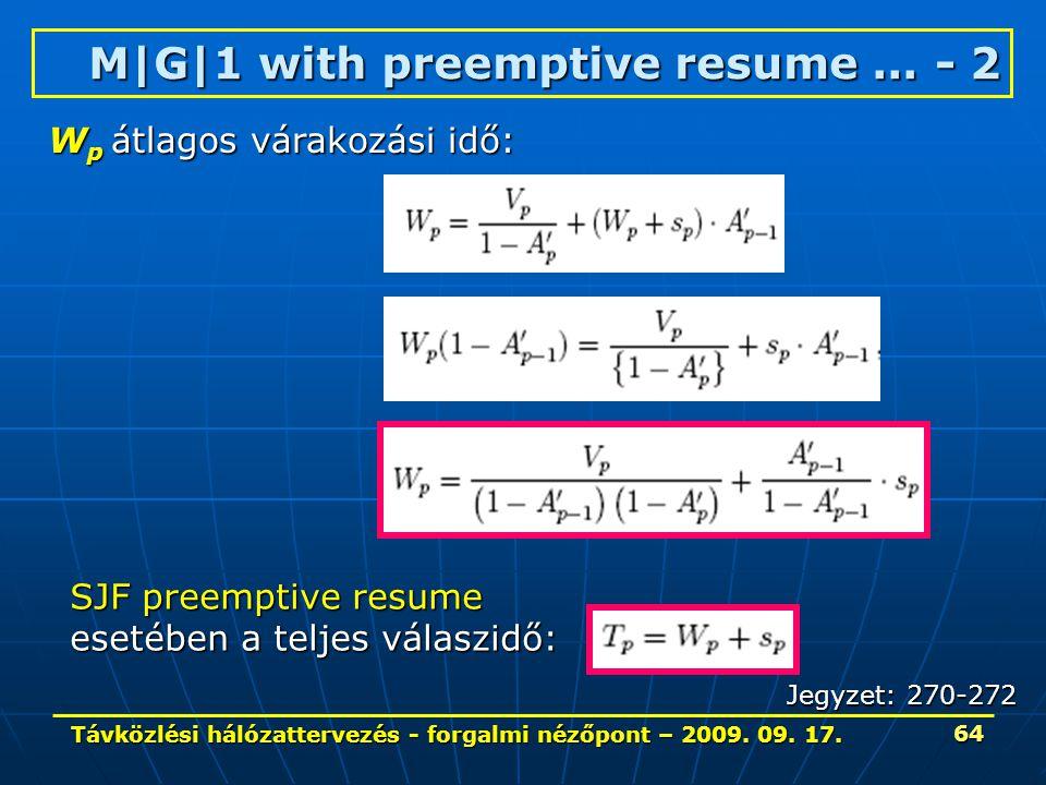 Távközlési hálózattervezés - forgalmi nézőpont – 2009. 09. 17. 64 M|G|1 withpreemptive resume... - 2 M|G|1 with preemptive resume... - 2 SJF preemptiv