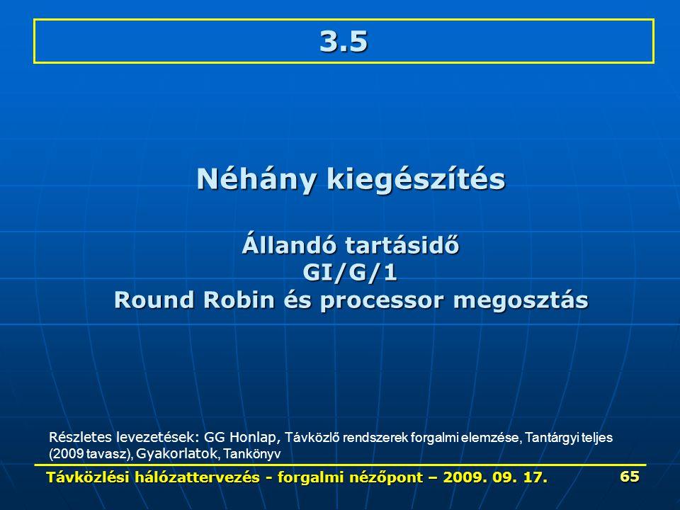 Távközlési hálózattervezés - forgalmi nézőpont – 2009. 09. 17. 65 3.5 Néhány kiegészítés Állandó tartásidő GI/G/1 Round Robin és processor megosztás R