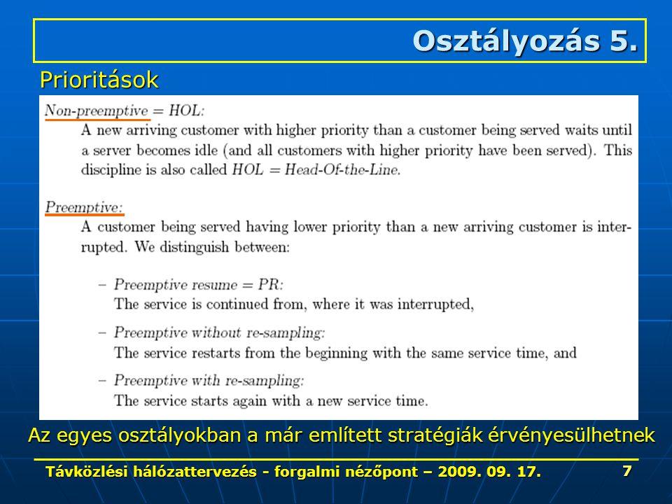 Távközlési hálózattervezés - forgalmi nézőpont – 2009. 09. 17. 7 Osztályozás 5. Prioritások Az egyes osztályokban a már említett stratégiák érvényesül