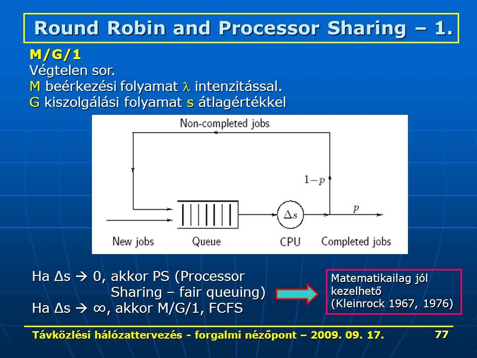 Távközlési hálózattervezés - forgalmi nézőpont – 2009. 09. 17. 77 Round Robin and Processor Sharing – 1. Ha Δs  0, akkor PS (Processor Sharing – fair