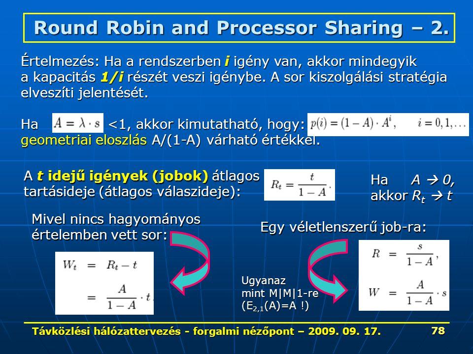 Távközlési hálózattervezés - forgalmi nézőpont – 2009. 09. 17. 78 Round Robin and Processor Sharing – 2. Értelmezés: Ha a rendszerben i igény van, akk