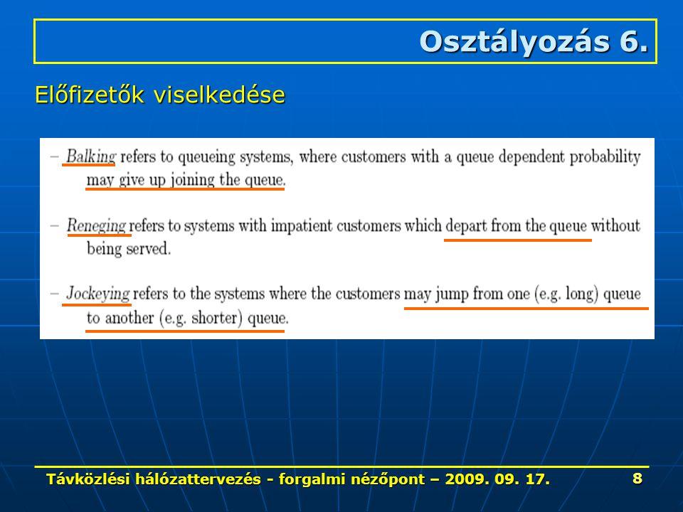 Távközlési hálózattervezés - forgalmi nézőpont – 2009. 09. 17. 8 Osztályozás 6. Előfizetők viselkedése
