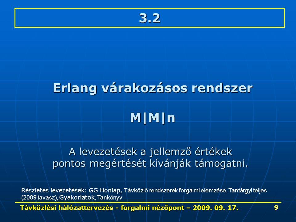 Távközlési hálózattervezés - forgalmi nézőpont – 2009. 09. 17. 9 3.2 Erlang várakozásos rendszer M|M|n A levezetések a jellemző értékek pontos megérté