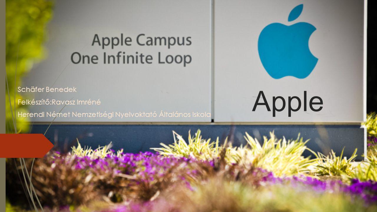 Apple Schäfer Benedek Felkészítő:Ravasz Imréné Herendi Német Nemzetiségi Nyelvoktató Általános Iskola