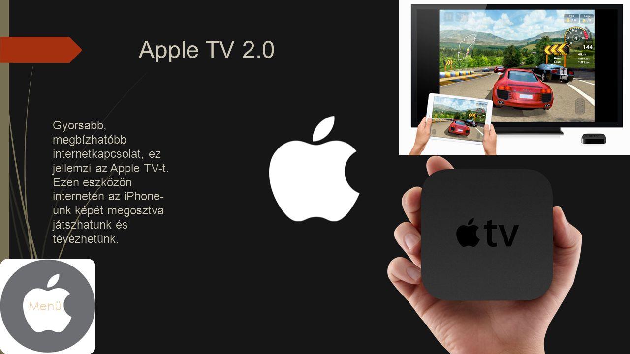 Apple TV 2.0 Gyorsabb, megbízhatóbb internetkapcsolat, ez jellemzi az Apple TV-t. Ezen eszközön interneten az iPhone- unk képét megosztva játszhatunk