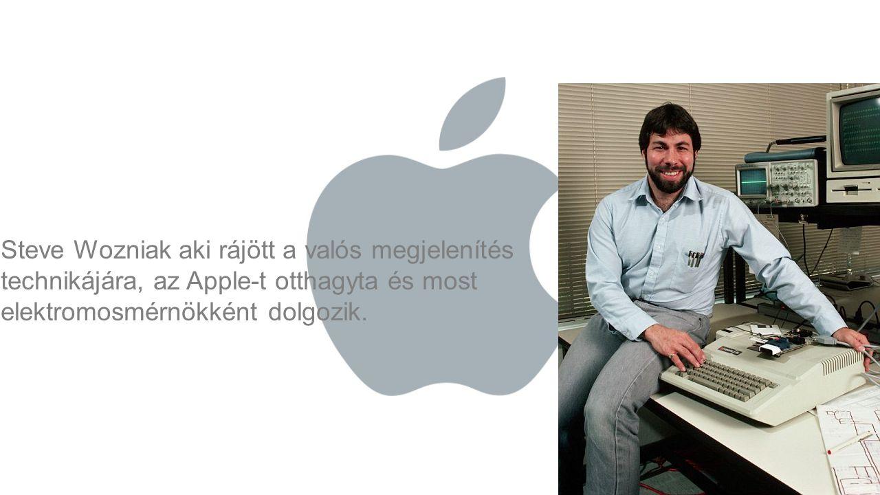 Steve Wozniak aki rájött a valós megjelenítés technikájára, az Apple-t otthagyta és most elektromosmérnökként dolgozik.
