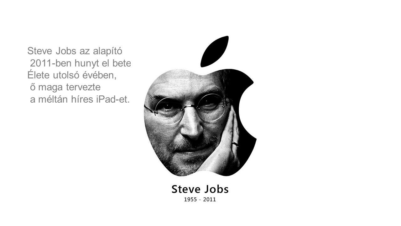 Steve Jobs az alapító 2011-ben hunyt el betegség miatt. Élete utolsó évében, ő maga tervezte a méltán híres iPad-et.