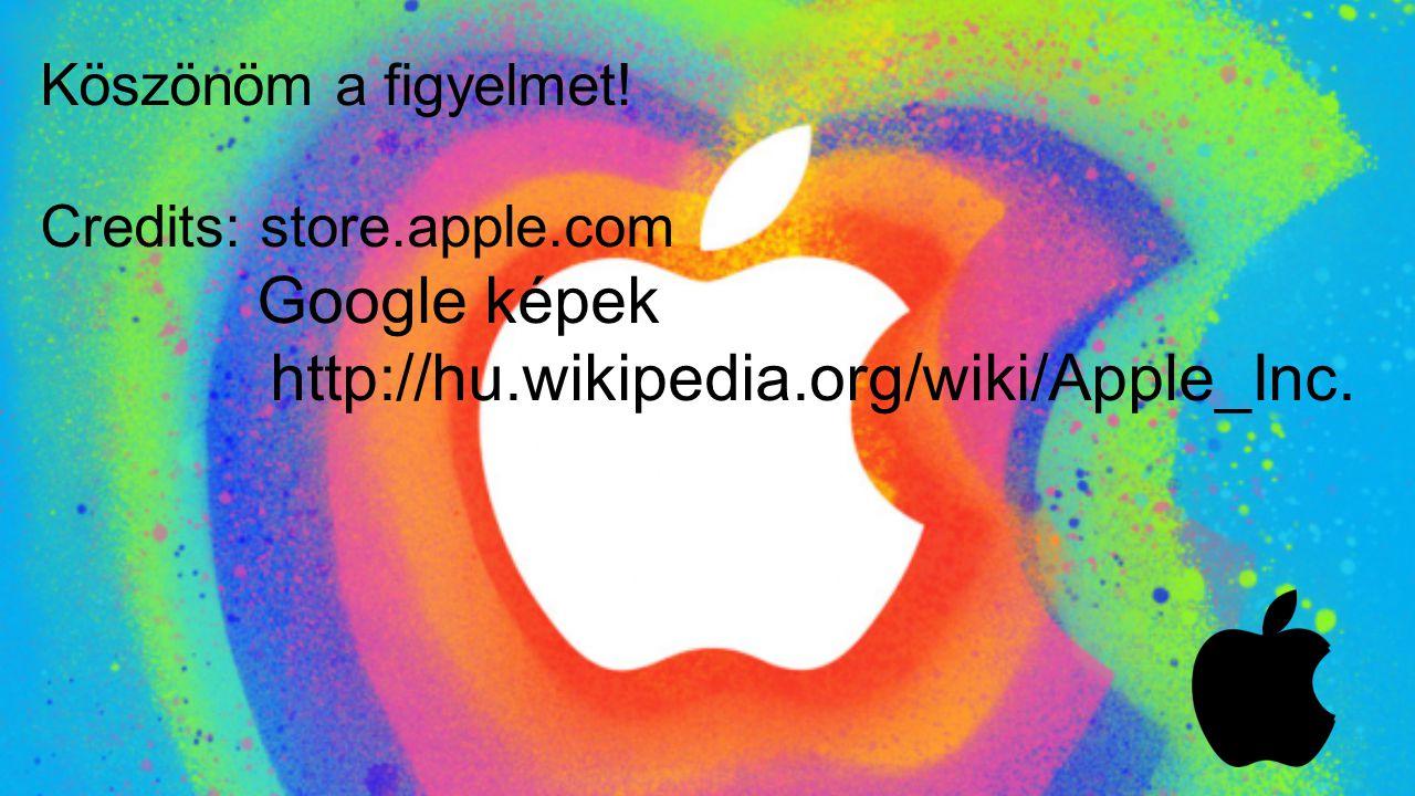 Köszönöm a figyelmet! Credits: store.apple.com Google képek http://hu.wikipedia.org/wiki/Apple_Inc.