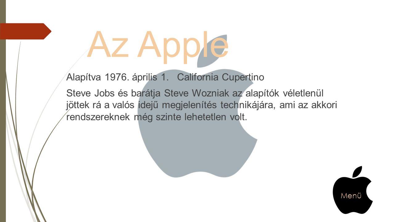 Az Apple Alapítva 1976. április 1. California Cupertino Steve Jobs és barátja Steve Wozniak az alapítók véletlenül jöttek rá a valós idejű megjeleníté