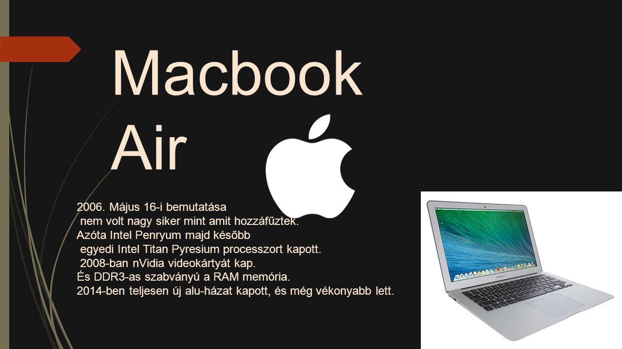 Macbook Air 2006. Május 16-i bemutatása nem volt nagy siker mint amit hozzáfűztek. Azóta Intel Penryum majd később egyedi Intel Titan Pyresium process