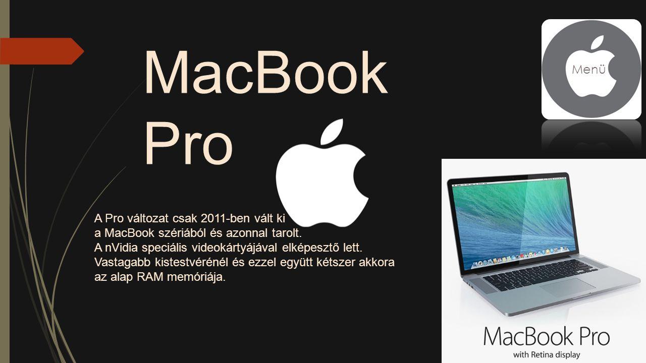 MacBook Pro A Pro változat csak 2011-ben vált ki a MacBook szériából és azonnal tarolt. A nVidia speciális videokártyájával elképesztő lett. Vastagabb