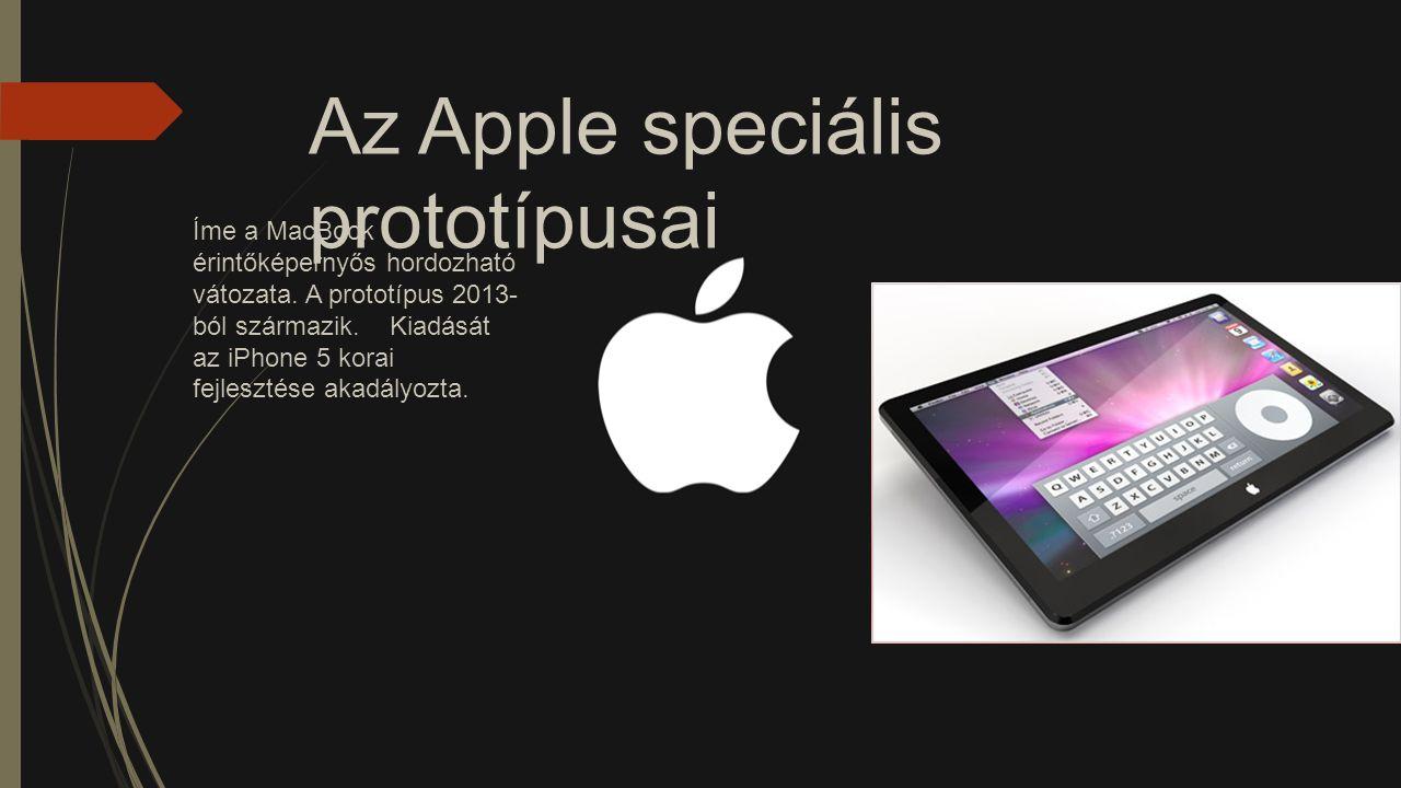 Az Apple speciális prototípusai Íme a MacBook érintőképernyős hordozható vátozata. A prototípus 2013- ból származik. Kiadását az iPhone 5 korai fejles