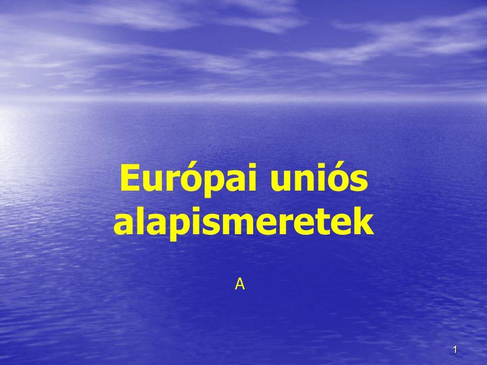 1 Európai uniós alapismeretek A