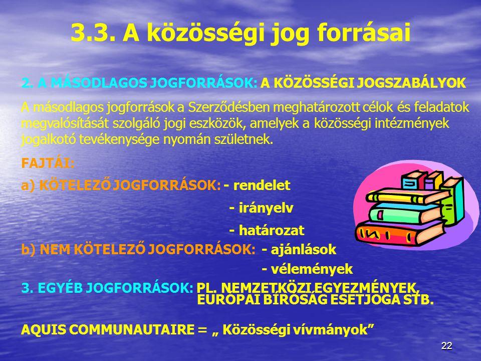 22 3.3.A közösségi jog forrásai 2.