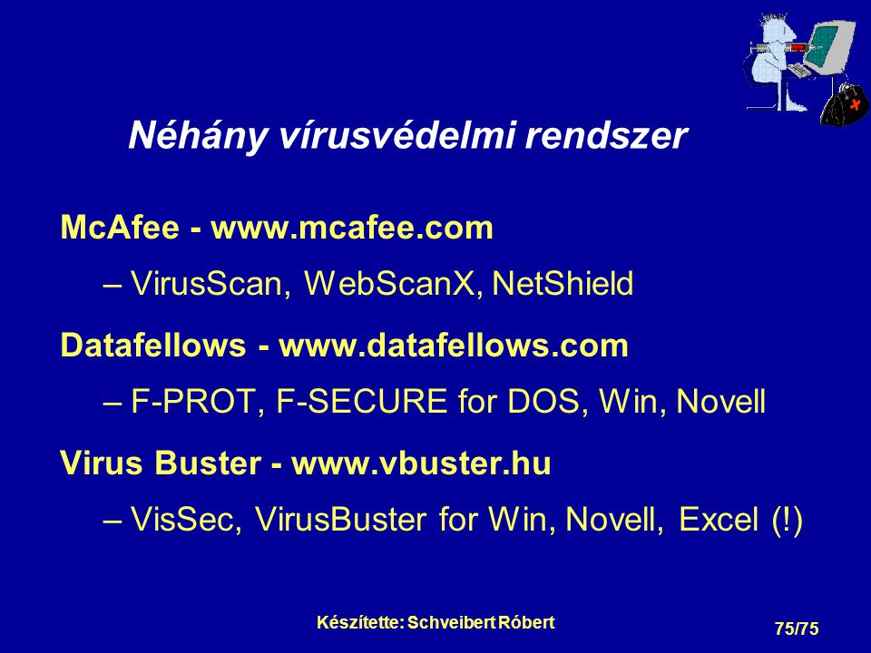 Készítette: Schveibert Róbert 75/75 Néhány vírusvédelmi rendszer McAfee - www.mcafee.com –VirusScan, WebScanX, NetShield Datafellows - www.datafellows