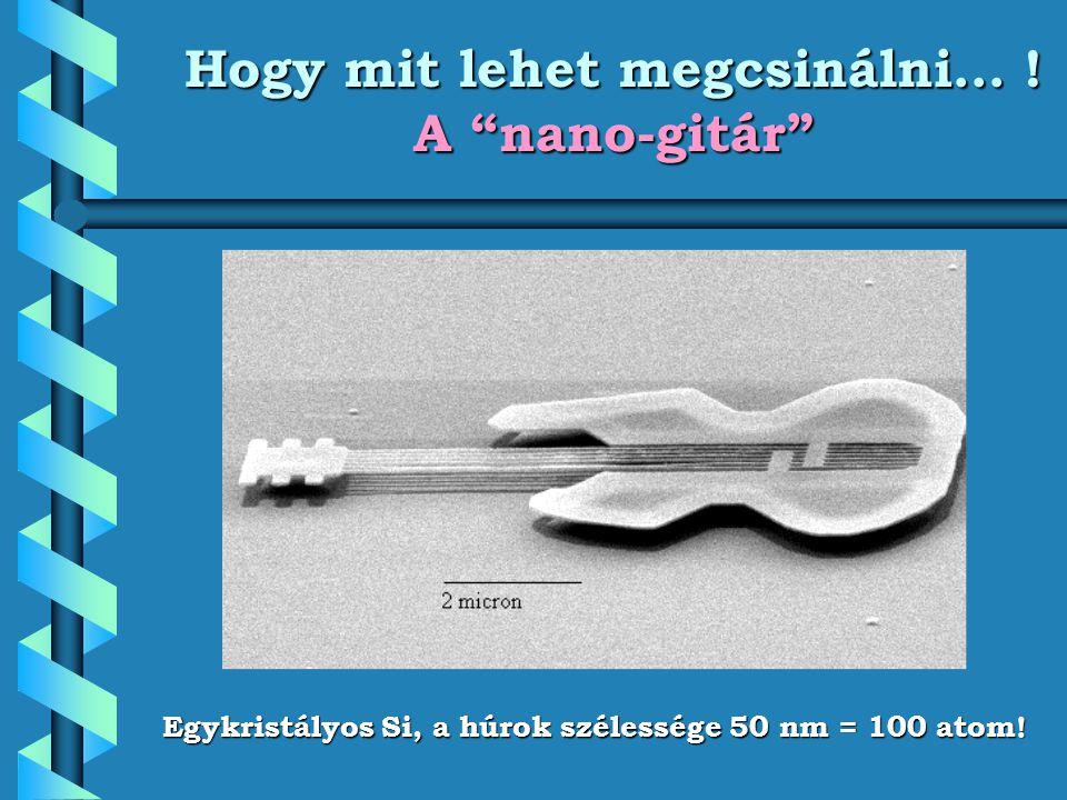 Hogy mit lehet megcsinálni… ! A nano-gitár Egykristályos Si, a húrok szélessége 50 nm = 100 atom!