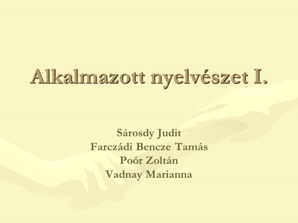Alkalmazott nyelvészet I. Sárosdy Judit Farczádi Bencze Tamás Poór Zoltán Vadnay Marianna