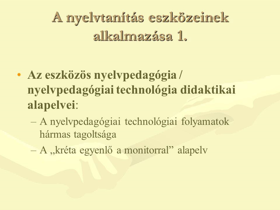 A nyelvtanítás eszközeinek alkalmazása 1. Az eszközös nyelvpedagógia / nyelvpedagógiai technológia didaktikai alapelvei: – –A nyelvpedagógiai technoló