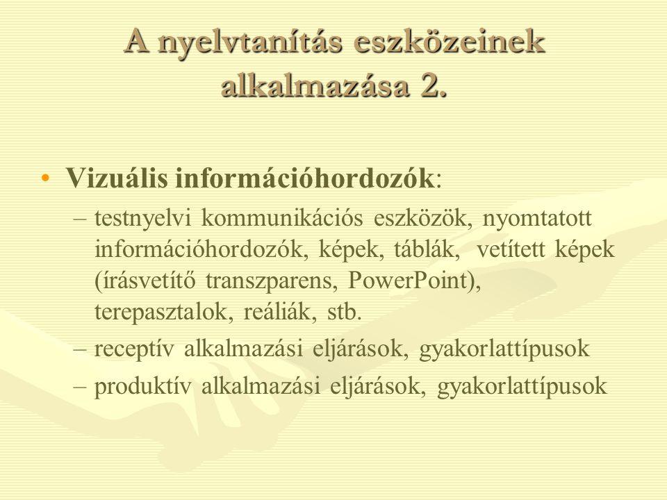 A nyelvtanítás eszközeinek alkalmazása 2. Vizuális információhordozók: – –testnyelvi kommunikációs eszközök, nyomtatott információhordozók, képek, táb