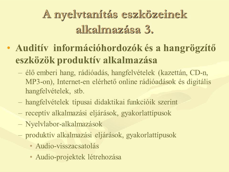 A nyelvtanítás eszközeinek alkalmazása 3. Auditív információhordozók és a hangrögzítő eszközök produktív alkalmazása – –élő emberi hang, rádióadás, ha