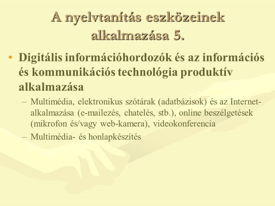 A nyelvtanítás eszközeinek alkalmazása 5. Digitális információhordozók és az információs és kommunikációs technológia produktív alkalmazása – –Multimé