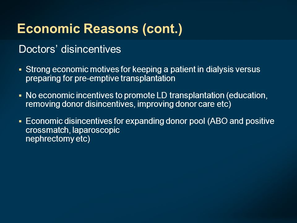 Economic Reasons (cont.) Doctors' disincentives  Strong economic motives for keeping a patient in dialysis versus preparing for pre-emptive transplan