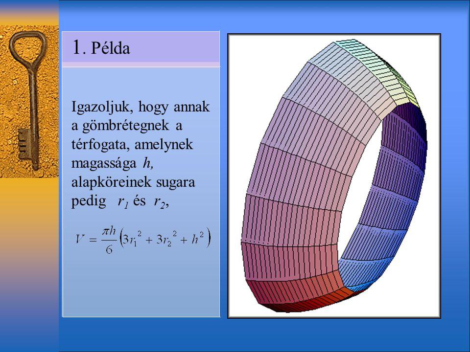 1. Példa Igazoljuk, hogy annak a gömbrétegnek a térfogata, amelynek magassága h, alapköreinek sugara pedig r 1 és r 2,
