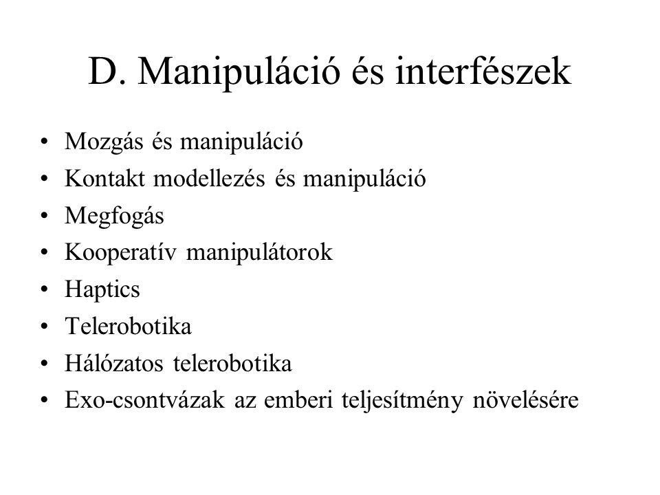 D. Manipuláció és interfészek Mozgás és manipuláció Kontakt modellezés és manipuláció Megfogás Kooperatív manipulátorok Haptics Telerobotika Hálózatos