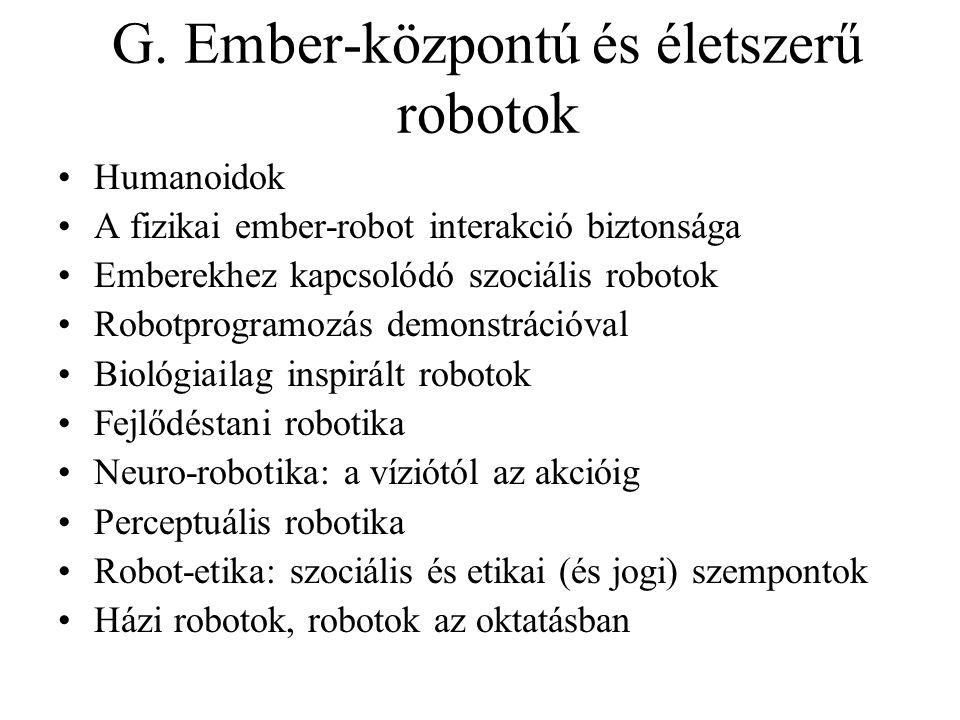 G. Ember-központú és életszerű robotok Humanoidok A fizikai ember-robot interakció biztonsága Emberekhez kapcsolódó szociális robotok Robotprogramozás