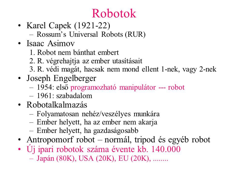 Robotok a gyártásban/tegnap-ma Anyagmozgatás: szerszámgépek és egyéb állomások kiszolgálása, rakodás Öntés, pont-, ívhegesztés, kovácsolás, hőkezelés, préselés, festés Szerelés (össze) Intelligens robotok: nem csak belső erő-nyomaték érzékelőkkel, hanem külső –tapintó, látó, halló, szagló érzékelők
