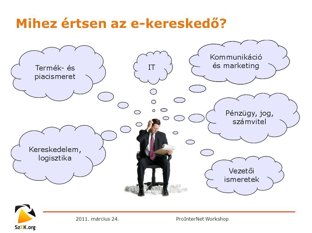 2011. március 24.ProInterNet Workshop Mihez értsen az e-kereskedő?