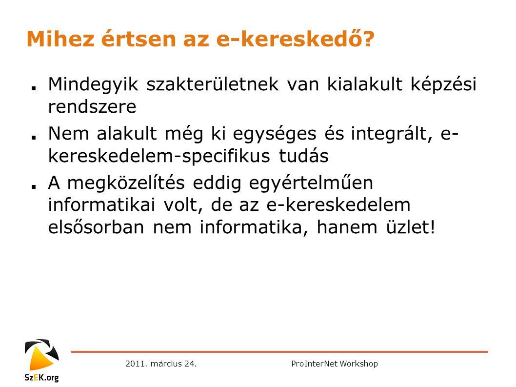 2011. március 24.ProInterNet Workshop Mihez értsen az e-kereskedő.