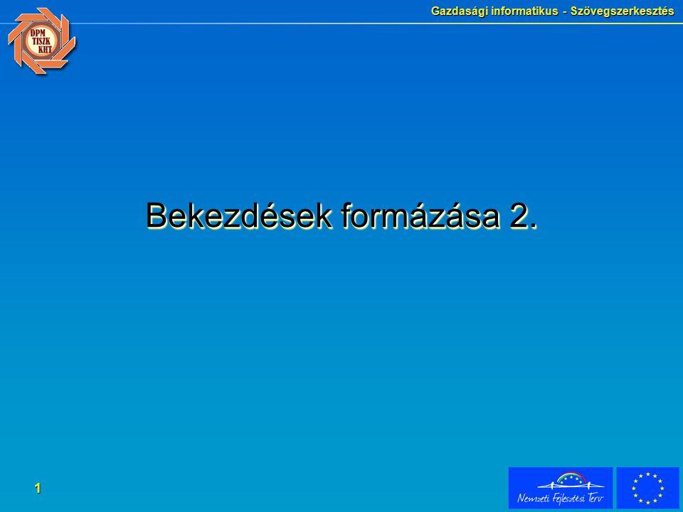 Gazdasági informatikus - Szövegszerkesztés 1 Bekezdések formázása 2.
