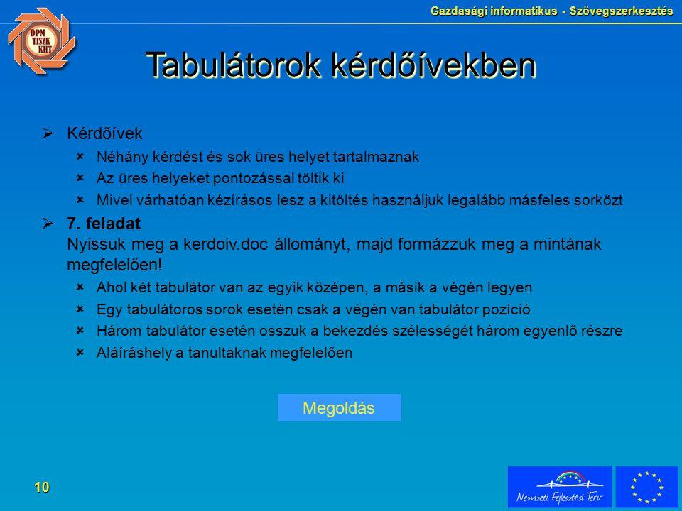 Gazdasági informatikus - Szövegszerkesztés 10 Tabulátorok kérdőívekben  Kérdőívek  Néhány kérdést és sok üres helyet tartalmaznak  Az üres helyeket