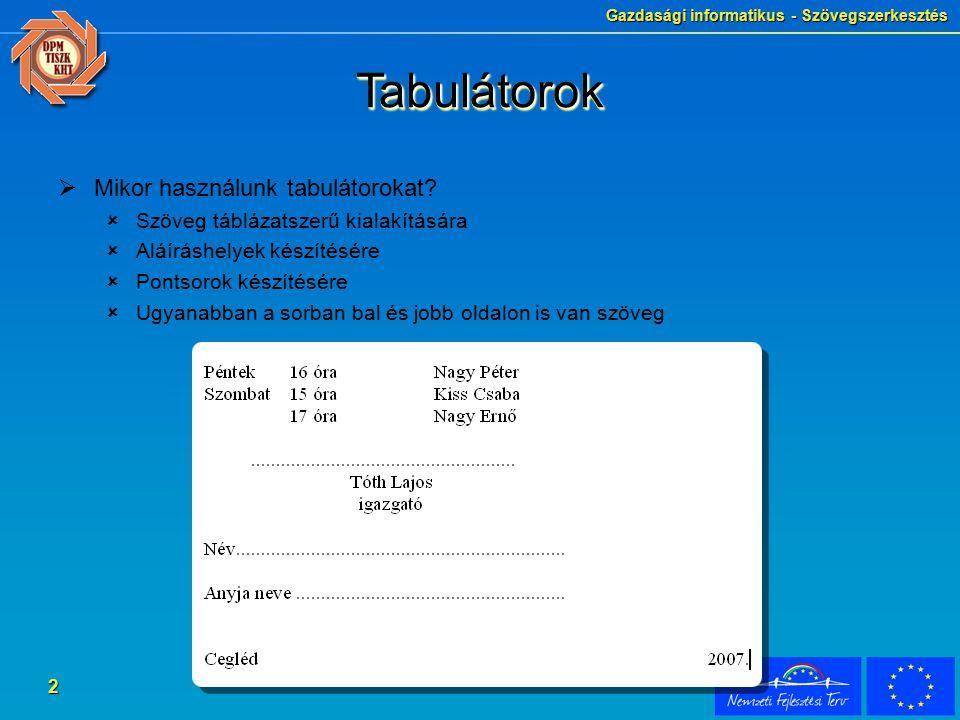 Gazdasági informatikus - Szövegszerkesztés 2 TabulátorokTabulátorok  Mikor használunk tabulátorokat?  Szöveg táblázatszerű kialakítására  Aláíráshe