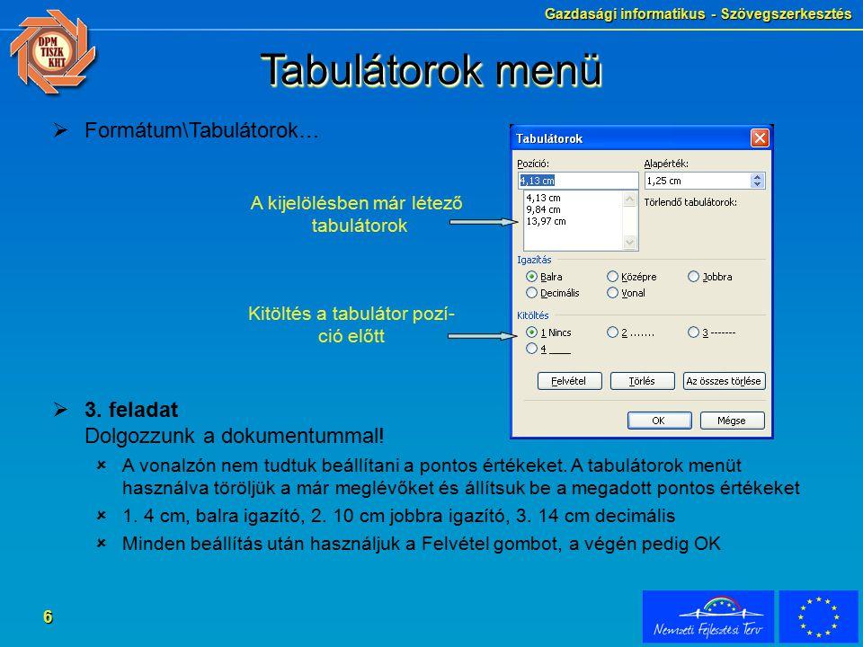 Gazdasági informatikus - Szövegszerkesztés 7 Pontsor tabulátorral  Begépelés  Szöveg, TAB, Szöveg TAB,…ENTER  Formátum\Tabulátorok  Minden tabulátorra megadjuk a pozíciót, a típust és a kitöltést  Ha csak egyszerű pontsorra van szükségünk, akkor használjunk balra igazító tabulátorokat  Példa  4.