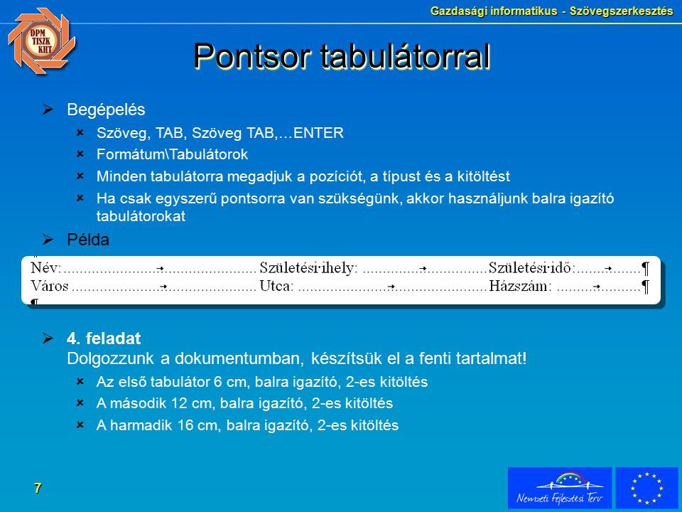 Gazdasági informatikus - Szövegszerkesztés 7 Pontsor tabulátorral  Begépelés  Szöveg, TAB, Szöveg TAB,…ENTER  Formátum\Tabulátorok  Minden tabulát