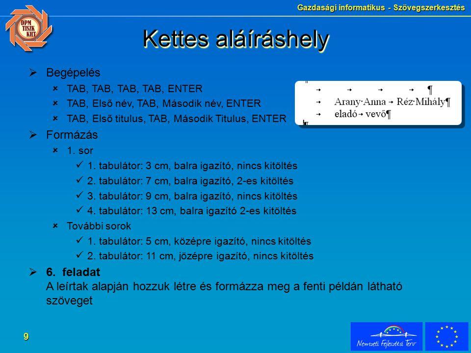 Gazdasági informatikus - Szövegszerkesztés 9 Kettes aláíráshely  Begépelés  TAB, TAB, TAB, TAB, ENTER  TAB, Első név, TAB, Második név, ENTER  TAB
