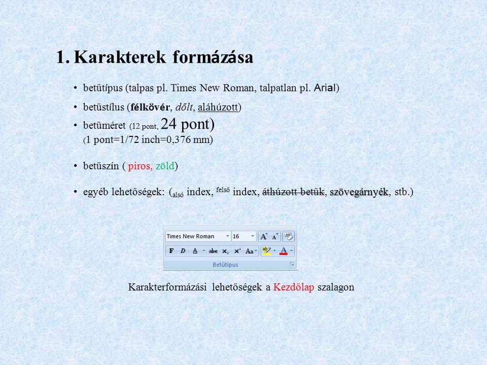 1.Karakterek form á z á sa betűt í pus (talpas pl. Times New Roman, talpatlan pl. Arial ) betűst í lus (f é lk ö v é r, dőlt, al á h ú zott) betűméret