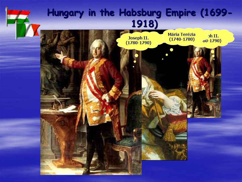 Hungary in the Habsburg Empire (1699- 1918) Mária Terézia (1740-1780) Joseph II.